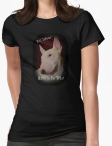Bull Terrier born to be wild Womens Fitted T-Shirt