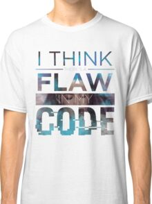 Flaw in my code Classic T-Shirt