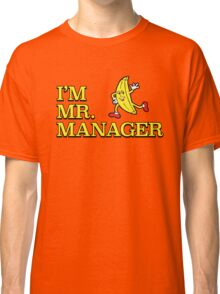 I'm Mr. Manager! Classic T-Shirt