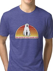 The Earth is Too Damn Hot! Tri-blend T-Shirt