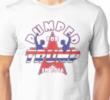 PUMPED FOR TRUMP IN 2016 Unisex T-Shirt