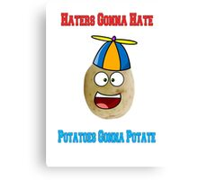 Haters Gonna Hate, Potatos Gonna Potate! Canvas Print