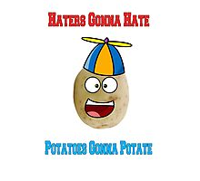 Haters Gonna Hate, Potatos Gonna Potate! Photographic Print