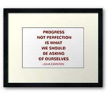 Progress not perfection is what we should be asking of ourselves - Julia Cameron Motivational Quote Framed Print