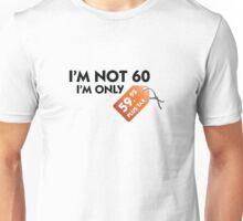 I m not 60. I'm only 59,99 € plus tax Unisex T-Shirt