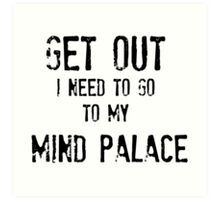 Get Out. I Need To Go To My Mind Palace Art Print