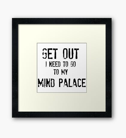 Get Out. I Need To Go To My Mind Palace Framed Print