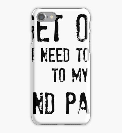 Get Out. I Need To Go To My Mind Palace iPhone Case/Skin