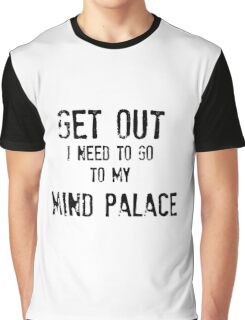 Get Out. I Need To Go To My Mind Palace Graphic T-Shirt