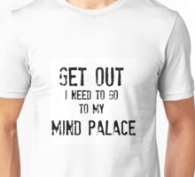 Get Out. I Need To Go To My Mind Palace Unisex T-Shirt