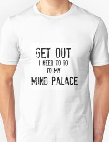 Get Out. I Need To Go To My Mind Palace T-Shirt