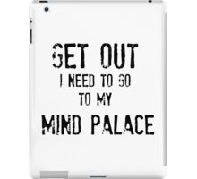 Get Out. I Need To Go To My Mind Palace iPad Case/Skin