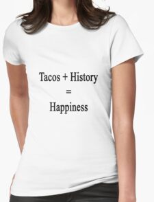 Tacos + History = Happiness  Womens Fitted T-Shirt