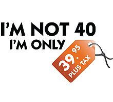 I m not 40. I'm only 39,99 € plus tax Photographic Print