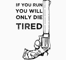You will only die tired Unisex T-Shirt