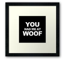 You Had Me At Woof Framed Print
