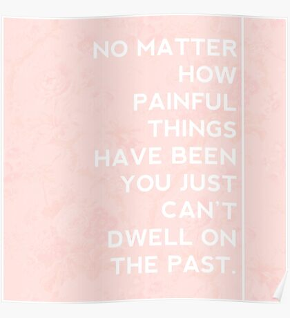 you just can't dwell on the past. Poster