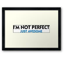 I am not perfect. Just awesome! Framed Print