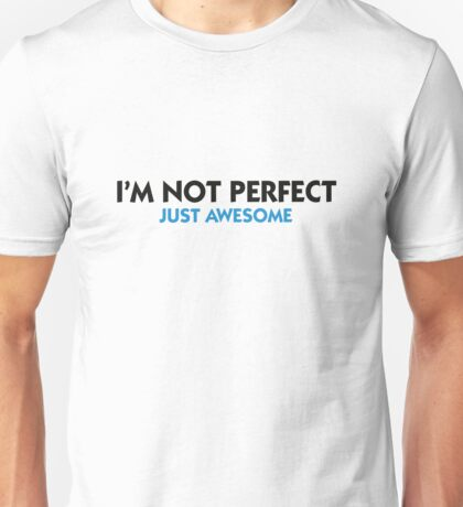 I am not perfect. Just awesome! Unisex T-Shirt