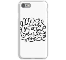 I Loved You At Your Darkest iPhone Case/Skin