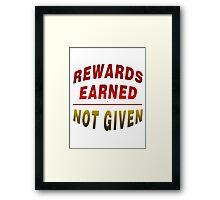 Rewards Earned Not Given Framed Print