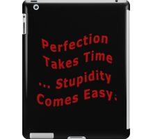 Perfection Takes Time Over Stupidity iPad Case/Skin