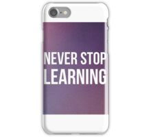 Never Stop Learning iPhone Case/Skin