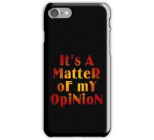A Matter Of My Opinion iPhone Case/Skin