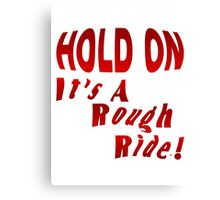 Hold On To A Rough Ride Canvas Print