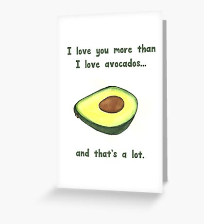 I love you more than I love Avocados Greeting Card