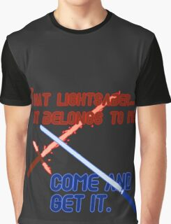 Quotes and quips - that lightsaber belongs to me Graphic T-Shirt