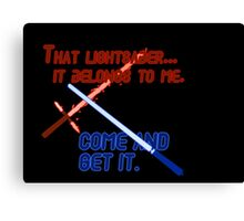Quotes and quips - that lightsaber belongs to me Canvas Print