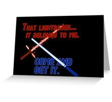 Quotes and quips - that lightsaber belongs to me Greeting Card