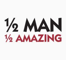 Half man. Half amazing! by artpolitic