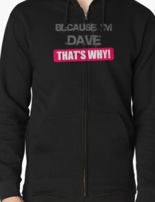 Because Im Dave Funny Geek T-Shirt