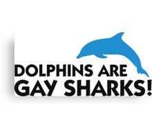 Dolphins are gay sharks! Canvas Print
