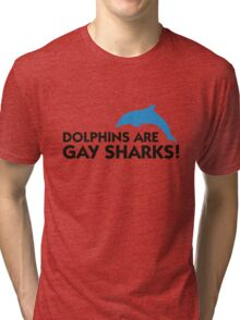 Dolphins are gay sharks! Tri-blend T-Shirt