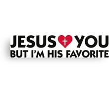 Jesus loves you but I m his favorite Canvas Print