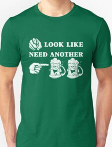 You look like need another beer T-Shirt