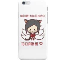 You dont' need to press E to charm me <3 - League of Legends iPhone Case/Skin
