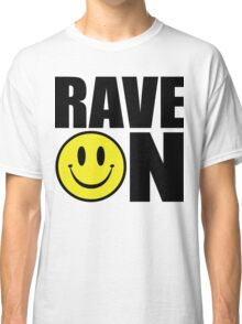 Rave On Music Quote Classic T-Shirt