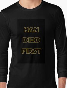Star Wars - Han Died First Long Sleeve T-Shirt