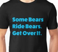 Some Bears Ride Bears Get Over It Unisex T-Shirt