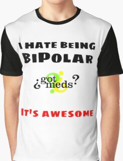 I hate being Bipolar, It's awesome! Graphic T-Shirt