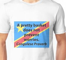 A Pretty Basket Does Not Prevent Worries - Congolese Proverb Unisex T-Shirt