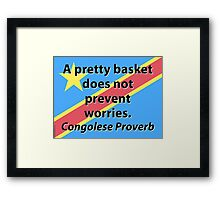 A Pretty Basket Does Not Prevent Worries - Congolese Proverb Framed Print