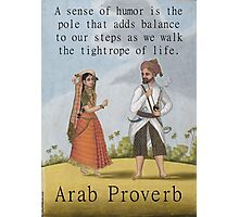 A Sense Of Humor Is The Pole - Arab Proverb Photographic Print