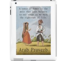A Sense Of Humor Is The Pole - Arab Proverb iPad Case/Skin