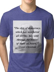 Ship of Democracy - Grover Cleveland Tri-blend T-Shirt