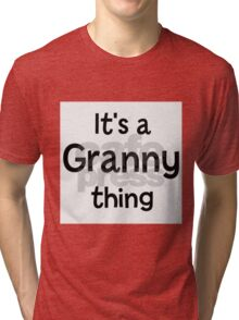It is a granny thing Tri-blend T-Shirt